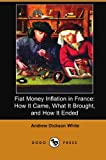 Fiat Money Inflation in France: How It Came, What It Brought, and How It Ended (Dodo Press)