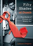 Fifty Shades of Dumb, Leland Gregory, 1626360162