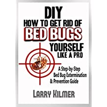 How to Get Rid of Bed Bugs Yourself Like a Pro: A Step-By-Step Bed Bug Extermination & Prevention Guide