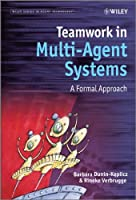 Teamwork in Multi-Agent Systems: A Formal Approach Front Cover