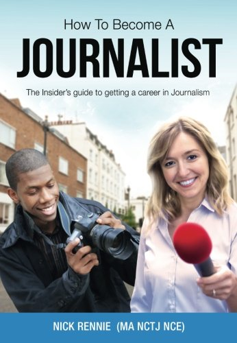 How To Become A Journalist: The Insider