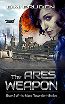 The Ares Weapon: A Space Colonization Sci Fi Thriller (Mars Ascendant Book 1) by [Pruden, D.M.]