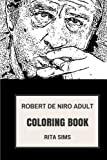 Robert De Niro Adult Coloring Book: Godfather and Taxi Driver, Famous Mafioso Actor and Legend Inspired Adult Coloring Book (Robert De Niro Books)