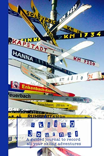 Skiing Journal: A guided journal to record  all your skiing adventures - The perfect prompt book to record a lasting memory of all your skiing expeditions - Ski  signpost cover art