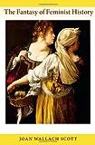 The Fantasy of Feminist History, Joan Wallach Scott, 0822351250
