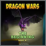 Dragon Wars - The Beginning: Minecraft Dragon Wars - An Unofficial Minecraft Novel Series Book 1 | Amplified Publishing