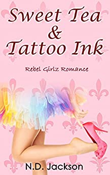 Sweet Tea & Tattoo Ink (Rebel Girlz Romance Book 1) by [Jackson, N.D.]