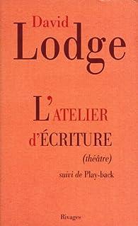 L'atelier d'écriture : Suivi de Play-back : extraits du journal d'un écrivain par David Lodge