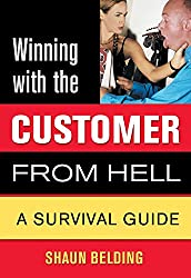 Winning with the Customer from Hell: A Survival Guide (Winning with the ... from Hell Series)