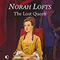 The Lost Queen Audiobook by Norah Lofts Narrated by Patricia Gallimore