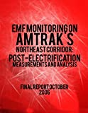 EMF Monitoring on Amtrak's Northeast Corridor: Post-Electrification Measurements and Analysis, U. S. Department U.S. Department of Transportation, 149753139X