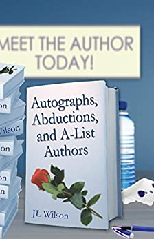 Autographs, Abductions and A-List Authors by [Wilson, JL]