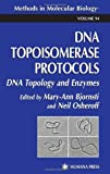 DNA Topoisomerase Protocols Vol. 1 : DNA Topology and Enzymes, , 0896034445