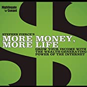 More Money, More Life: Grow Your Income with the Wealth-Generating Power of the Internet | Stephen Pierce