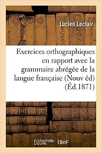 Livres gratuits en ligne Exercices orthographiques en rapport avec la grammaire abrégée : grammaire de la langue française pdf, epub