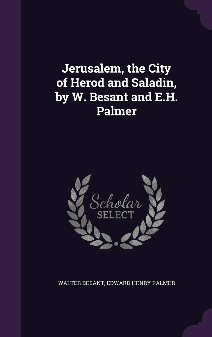 Jerusalem, the City of Herod and Saladin, by W. Besant and ...