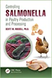 Controlling Salmonella in Poultry Production and Processing, Scott M. Russell, 1439821100
