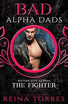 The Fighter (BAD Alpha Dads) (Sylvan City Alphas Book 3) by [Torres, Reina]