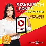 Spanisch Lernen   Einfach Lesen   Einfach Hören   Paralleltext Audio-Sprachkurs Nr. 3 [Learn Spanish   Easy Read   Easy Listening   Parallel text Audio Language Course No. 3]    Polyglot Planet