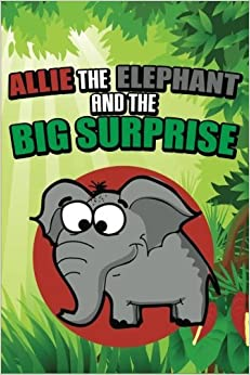 Allie the Elephant and the Big Surprise by Speedy Publishing LLC (2014-08-27)