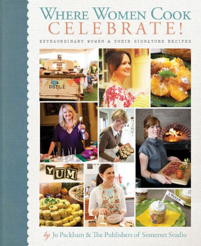 Where Women Cook: Celebrate!: Extraordinary Women & Their Signature Recipes by Jo Packham