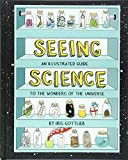 Seeing Science: An Illustrated Guide to the Wonders of the Universe (Illustrated Science Book, Science Picture Book for Kids, Science)