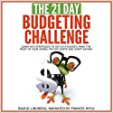 The 21-Day Budgeting Challenge: Learn Key Strategies to Set Up a Budget, Make the Most of Your Money Audiobook by  21 Day Challenges Narrated by Francie Wyck