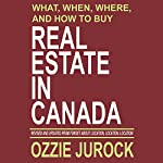 What, When, Where and How to Buy Real Estate in Canada: Revised & Updated from Forget About Location, Location, Location... | Ozzie Jurock
