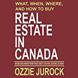 What, When, Where and How to Buy Real Estate in Canada: Revised & Updated from Forget About Location, Location, Location.