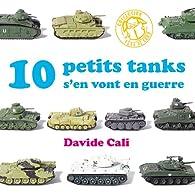 10 petits tanks s'en vont en guerre par Davide Cali