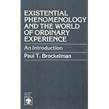 Existential Phenomenology and the World of Ordinary Experience: An Introduction