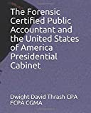 Us Cabinet The Forensic Certified Public Accountant and the United States of America Presidential Cabinet