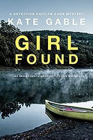 Girl Found: A Detective Kaitlyn Carr Mystery