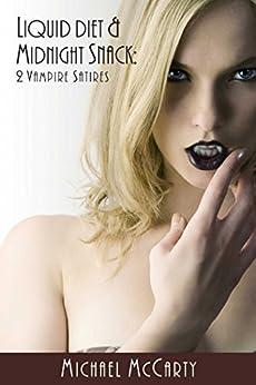 Liquid Diet & Midnight Snacks: 2 Vampire Satires by [McCarty,  Michael]