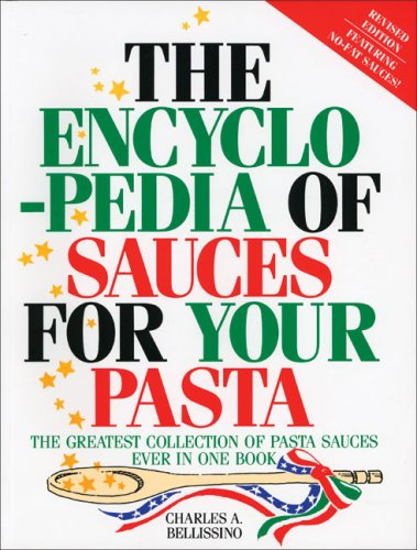 The Encyclopedia of Sauces for Your Pasta: The Greatest Collection of Pasta Sauces Ever in One Book