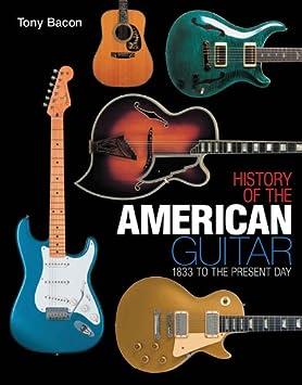 Tony Bacon: History Of The American Guitar. Für Gitarre