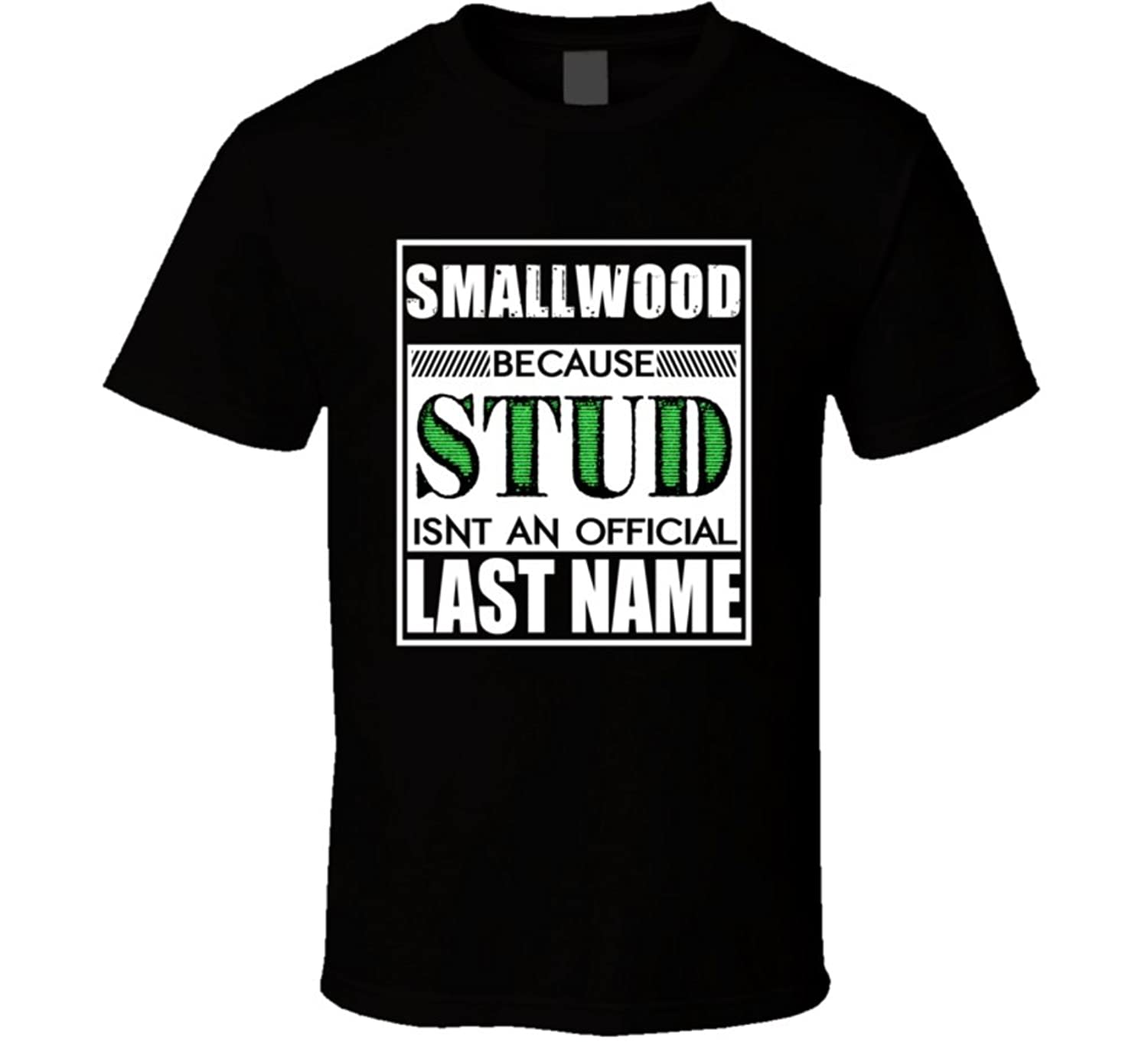 Smallwood Because Stud official Last Name Funny T Shirt