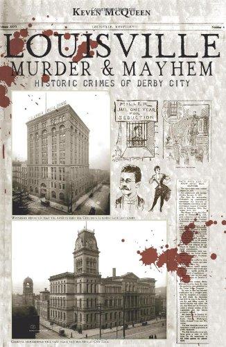 Louisville Murder & Mayhem: Historic Crimes of Derby City -