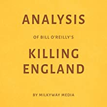 Analysis of Bill O'Reilly's Killing England Audiobook by Milkyway Media Narrated by Dwight Equitz