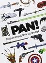 PAN ! Toutes les armes cultes de la pop culture par Huginn & Muninn