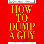 How to Dump a Guy: A Coward's Manual | Kate Fillion,Ellen Ladowsky