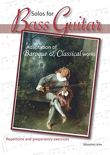 Solos for Bass Guitar: Adaptation of Baroque and Classical works