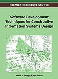 Software Development Techniques for Constructive Information Systems Design, Khalid A. Buragga, 1466636793