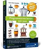 Programmieren lernen mit Java: Aktuell zu Java 7 – Keine Vorkenntnisse erforderlich