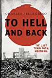 img - for To Hell and Back: The Last Train from Hiroshima (Asia/Pacific/Perspectives) book / textbook / text book