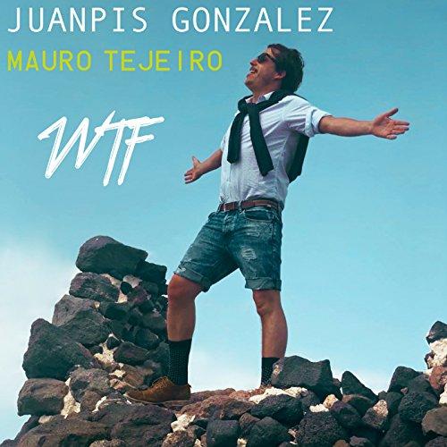 Resultado de imagen para Juanpis González - WTF (Video Oficial)