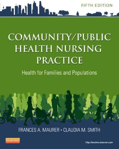 Community/Public Health Nursing Practice: Health for Families and Populations (Maurer, Community/ Public Health Nursing Practice)