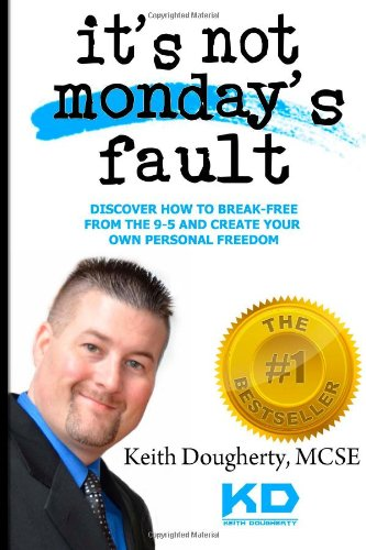 Read Online It?s Not Monday?s Fault: Discover How To Break-Free From The 9-5 And Create Your Own Personal Freedom (Make Money Online) (Volume 1) PDF