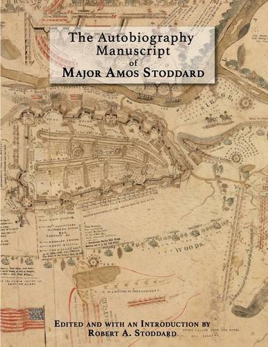 The Autobiography Manuscript of Major Amos Stoddard: Edited and with an Introduction by Robert A. Stoddard