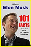 101 Facts... Elon Musk: 101 Facts About Elon Musk You Probably Never Knew (facts 101)